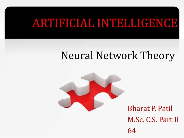 ARTIFICIAL INTELLIGENCE Bharat P. Patil M.Sc. C.S. Part II 64 Neural Network Theory