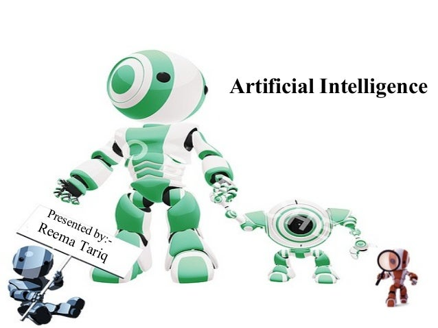 Artificial Intelligence  Pre s Ree ented b  y:ma Tar iq