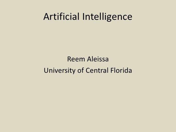 Artificial Intelligence<br />ReemAleissa<br />University of Central Florida<br />