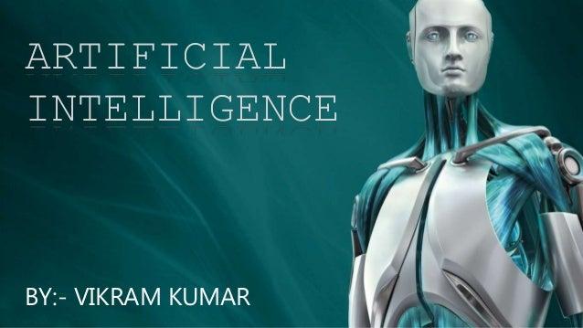 BY:- VIKRAM KUMAR ARTIFICIAL INTELLIGENCE