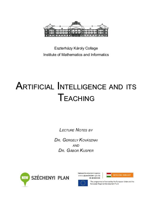 Eszterházy Károly Collage Institute of Mathematics and Informatics  ARTIFICIAL INTELLIGENCE AND ITS TEACHING LECTURE NOTES...