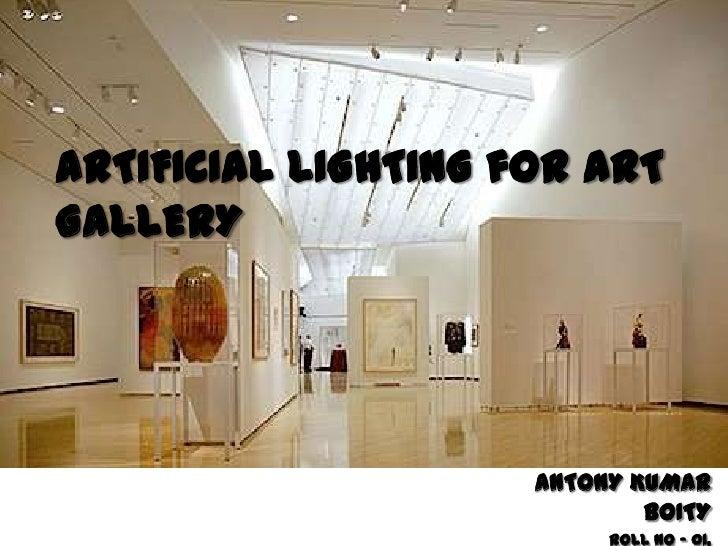 ARTIFICIAL LIGHTING for ARTGALLERY                     ANTONY KUMAR                             BOITY                     ...