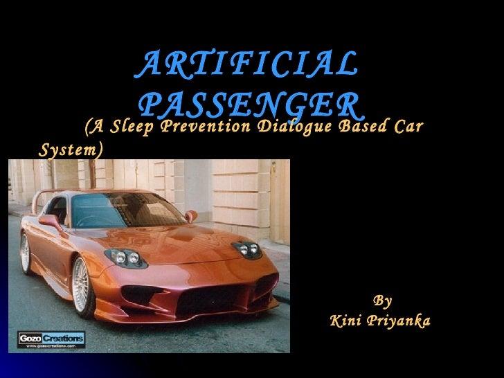 ARTIFICIAL PASSENGER (A Sleep Prevention Dialogue Based Car System) By Kini Priyanka