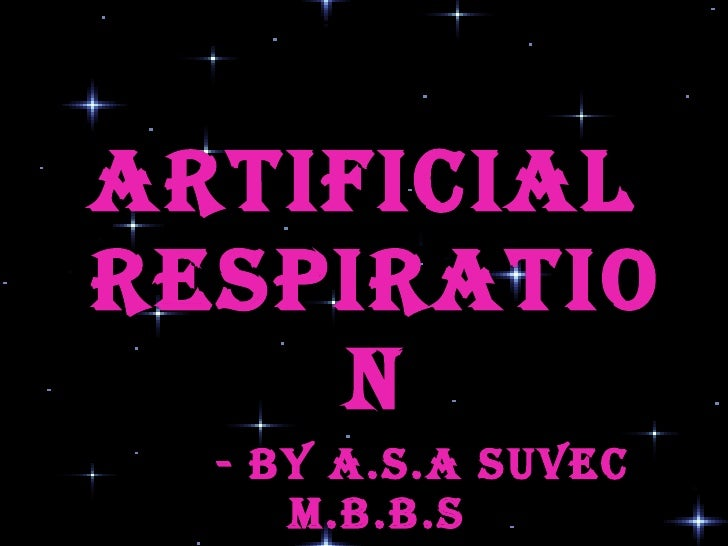 <ul><li>Artificial respiration </li></ul><ul><li>- BY a.s.a SUVEC  M.B.B.S </li></ul><ul><li>kapvgmc </li></ul>