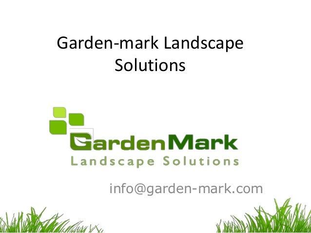 Garden-mark Landscape Solutions info@garden-mark.com