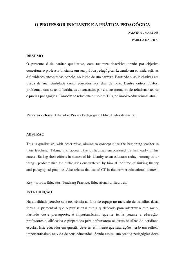 O PROFESSOR INICIANTE E A PRÁTICA PEDAGÓGICA DALVINHA MARTINS PÁBOLA DALPRAI RESUMO O presente é de caráter qualitativo, c...