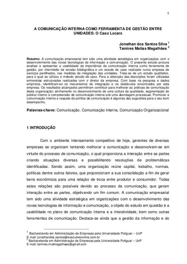 1  A COMUNICAÇÃO INTERNA COMO FERRAMENTA DE GESTÃO ENTRE UNIDADES: O Caso Locarx Jonathan dos Santos Silva 1 Tamires Matia...