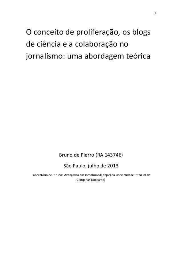 1 O conceito de proliferação, os blogs de ciência e a colaboração no jornalismo: uma abordagem teórica Bruno de Pierro (RA...