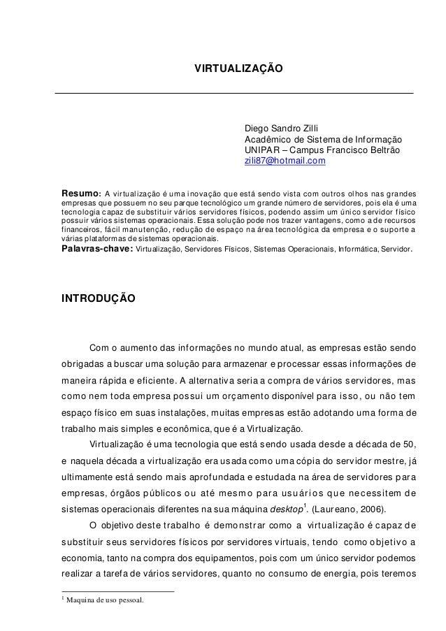 0 VIRTUALIZAÇÃO Diego Sandro Zilli Acadêmico de Sistema de Informação UNIPAR – Campus Francisco Beltrão zili87@hotmail.com...