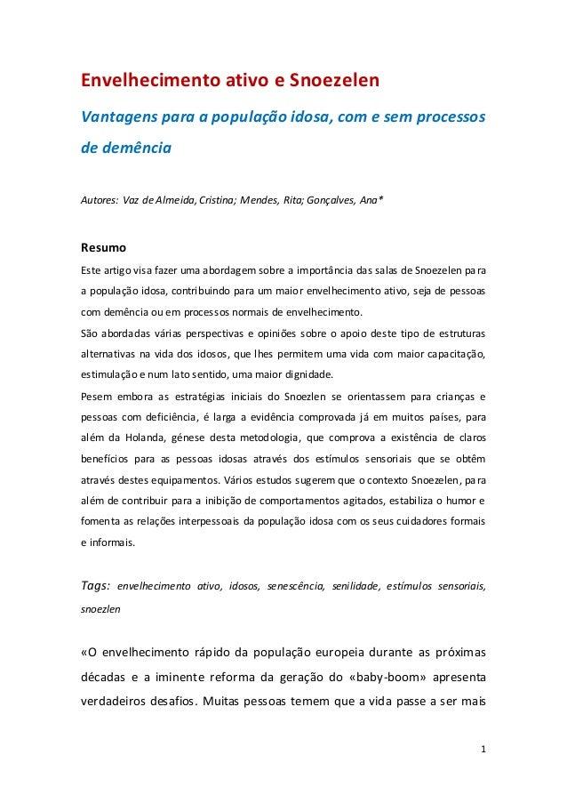 1 Envelhecimento ativo e Snoezelen Vantagens para a população idosa, com e sem processos de demência Autores: Vaz de Almei...