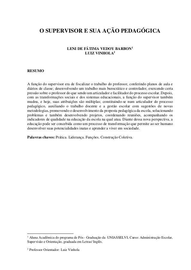 1 O SUPERVISOR E SUA AÇÃO PEDAGÓGICA LENI DE FÁTIMA VEDOY BARBON1 LUIZ VINHOLA2 RESUMO A função do supervisor era de fisca...