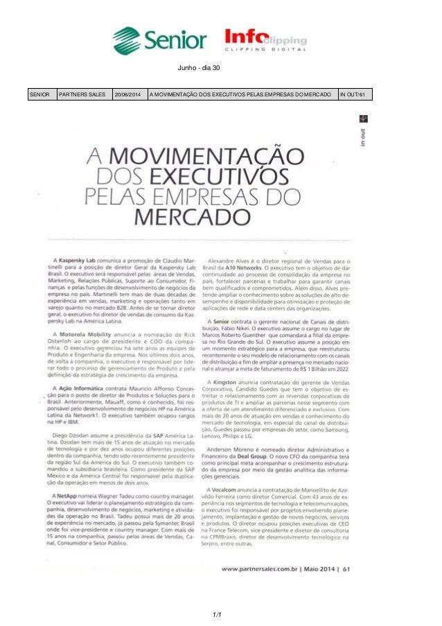 Junho - dia 30 SENIOR PARTNERS SALES 20/06/2014 A MOVIMENTAÇÃO DOS EXECUTIVOS PELAS EMPRESAS DO MERCADO IN OUT/61 1/1