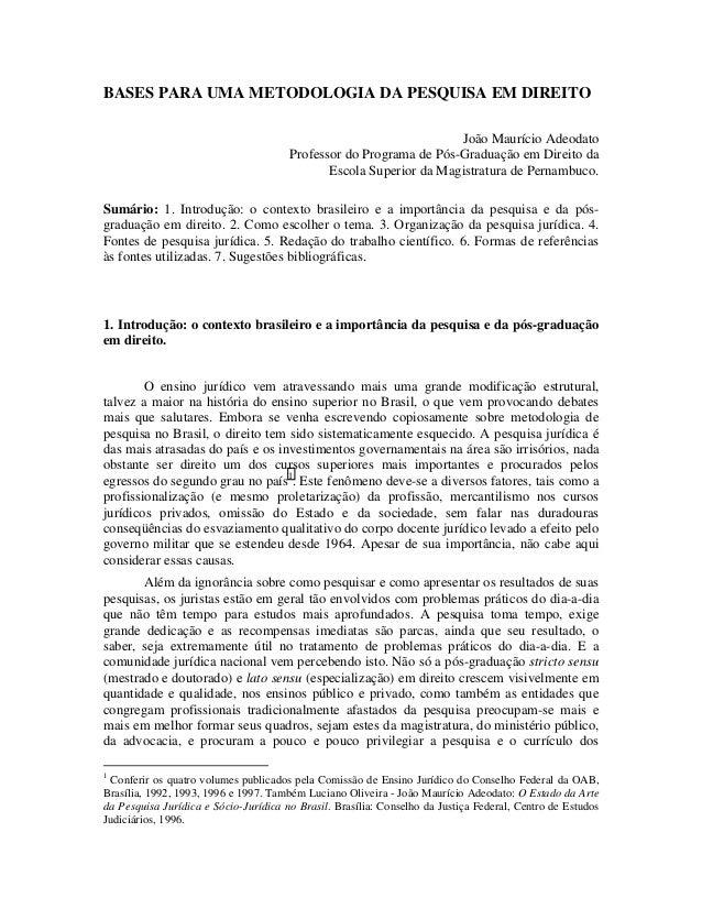 BASES PARA UMA METODOLOGIA DA PESQUISA EM DIREITO João Maurício Adeodato Professor do Programa de Pós-Graduação em Direito...