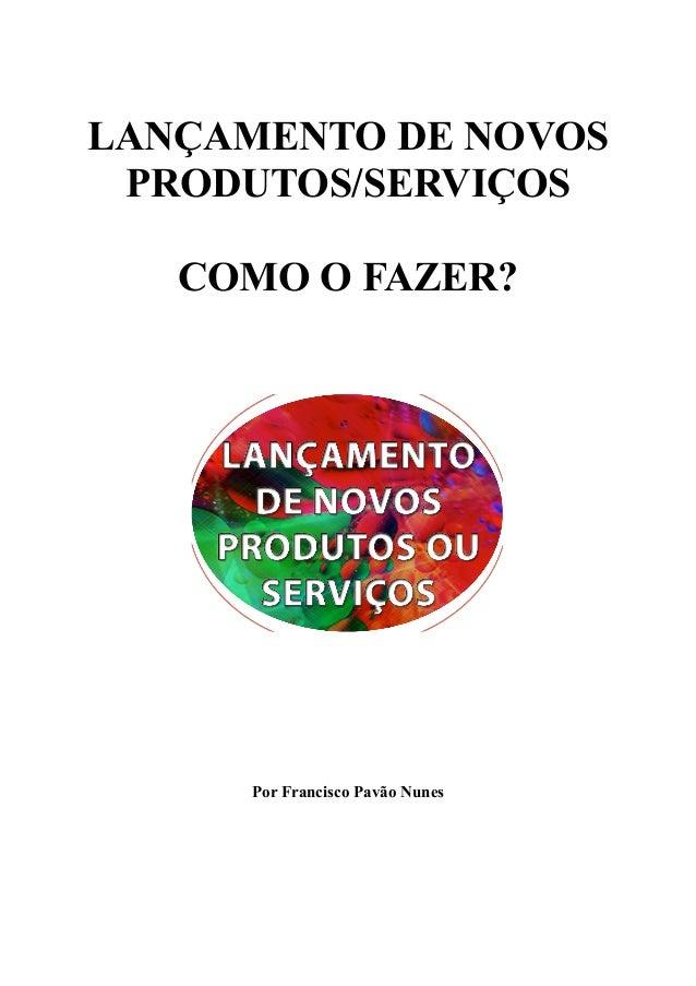 LANÇAMENTO DE NOVOSPRODUTOS/SERVIÇOSCOMO O FAZER?Por Francisco Pavão Nunes