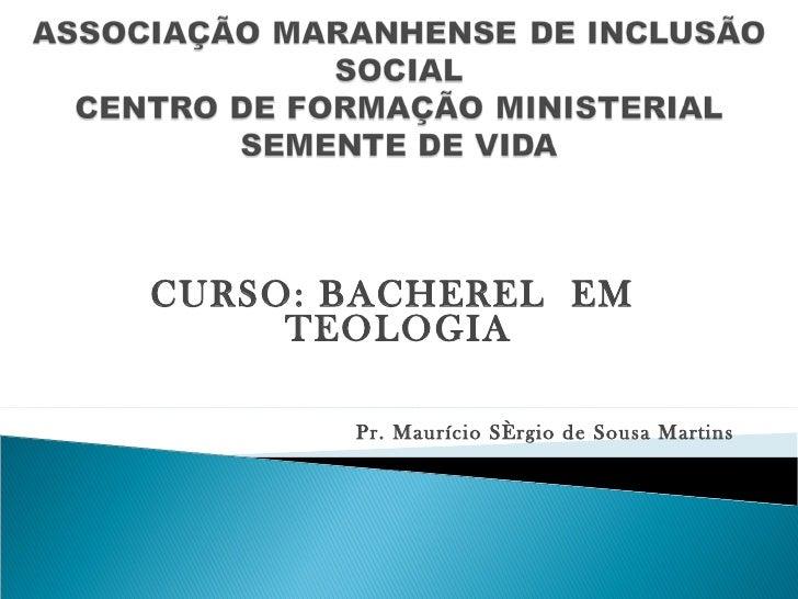 CURSO: BACHEREL  EM  TEOLOGIA Pr. Maurício Sérgio de Sousa Martins