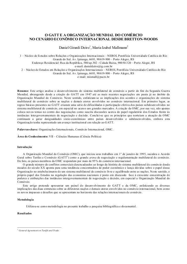 O GATT E A ORGANIZAÇÃO MUNDIAL DO COMÉRCIO NO CENÁRIO ECONÔMICO INTERNACIONAL DESDE BRETTON-WOODS Daniel Girardi Deiro1 , ...