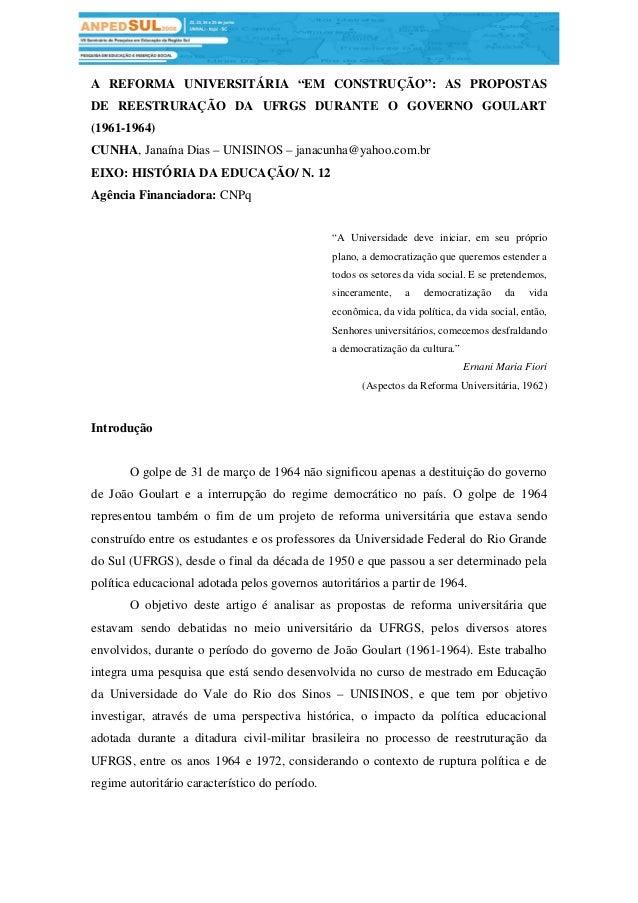 """A REFORMA UNIVERSITÁRIA """"EM CONSTRUÇÃO"""": AS PROPOSTAS DE REESTRURAÇÃO DA UFRGS DURANTE O GOVERNO GOULART (1961-1964) CUNHA..."""