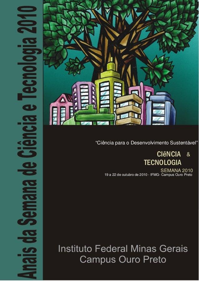 """""""Ciência para o Desenvolvimento Sustentável""""  CIêNCIA TECNOLOGIA  &  SEMANA 2010  19 a 22 de outubro de 2010 - IFMG- Campu..."""