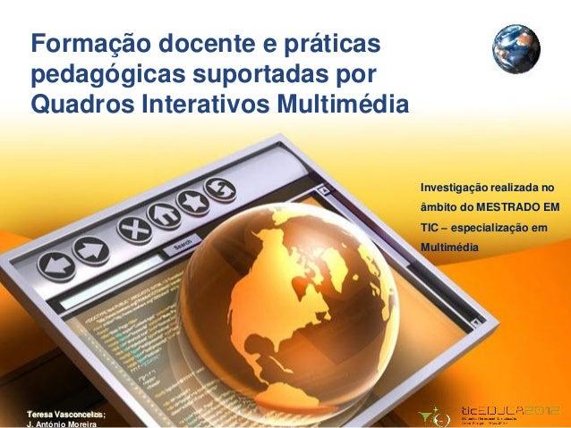 Formação docente e práticaspedagógicas suportadas porQuadros Interativos Multimédia                                 Invest...