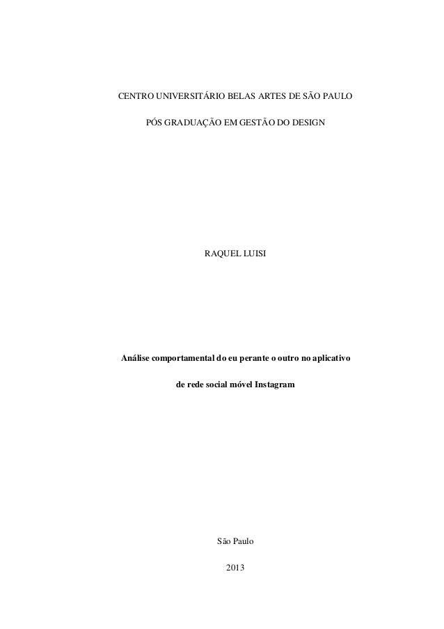 CENTRO UNIVERSITÁRIO BELAS ARTES DE SÃO PAULO PÓS GRADUAÇÃO EM GESTÃO DO DESIGN RAQUEL LUISI Análise comportamental do eu ...