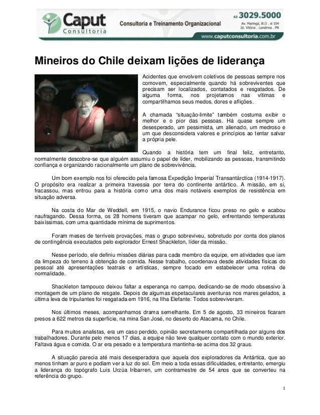 1 Mineiros do Chile deixam lições de liderança Acidentes que envolvem coletivos de pessoas sempre nos comovem, especialmen...