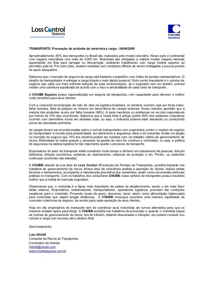 TRANSPORTE: Prevenção de acidente do motorista e carga - 24/04/2008Aproximadamente, 60% dos transportes no Brasil são real...