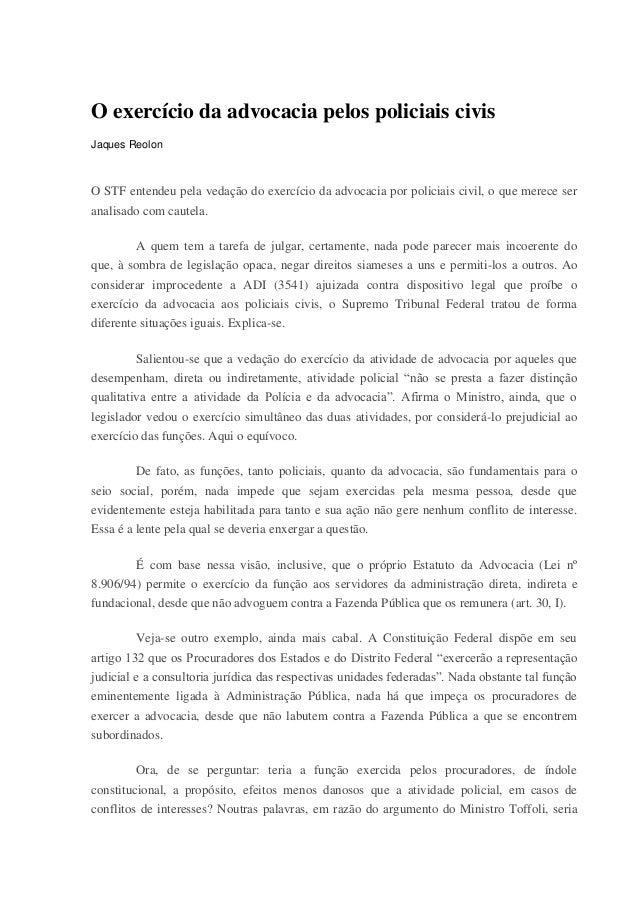 O exercício da advocacia pelos policiais civis Jaques Reolon O STF entendeu pela vedação do exercício da advocacia por pol...