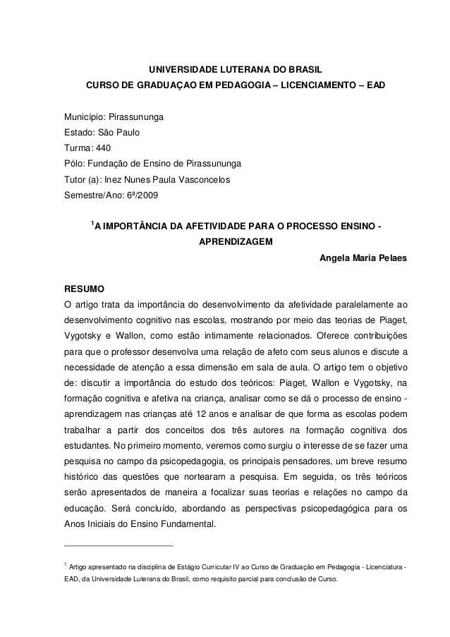 UNIVERSIDADE LUTERANA DO BRASIL CURSO DE GRADUAÇAO EM PEDAGOGIA – LICENCIAMENTO – EAD  Município: Pirassununga Estado: São...