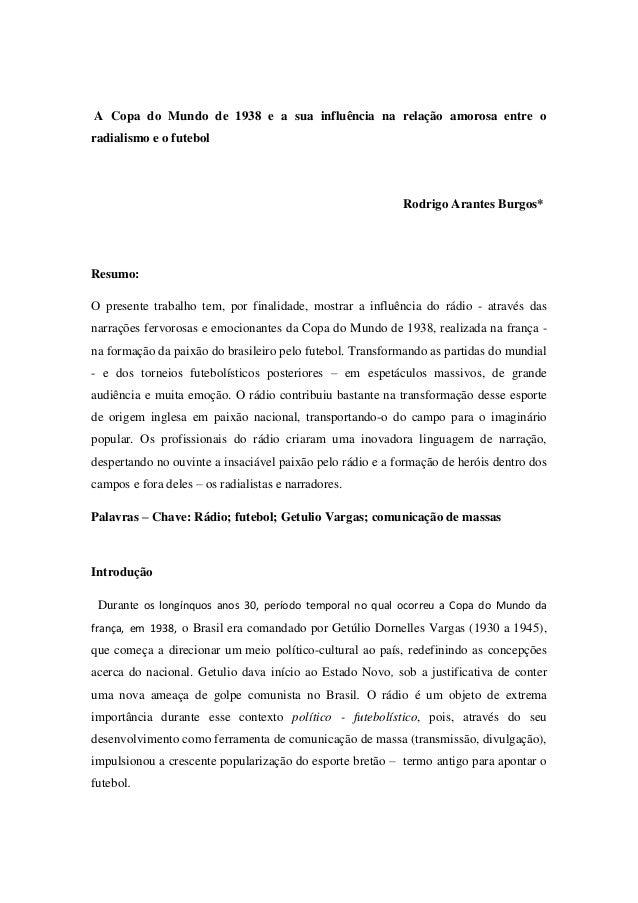 A Copa do Mundo de 1938 e a sua influência na relação amorosa entre o radialismo e o futebol  Rodrigo Arantes Burgos*  Res...
