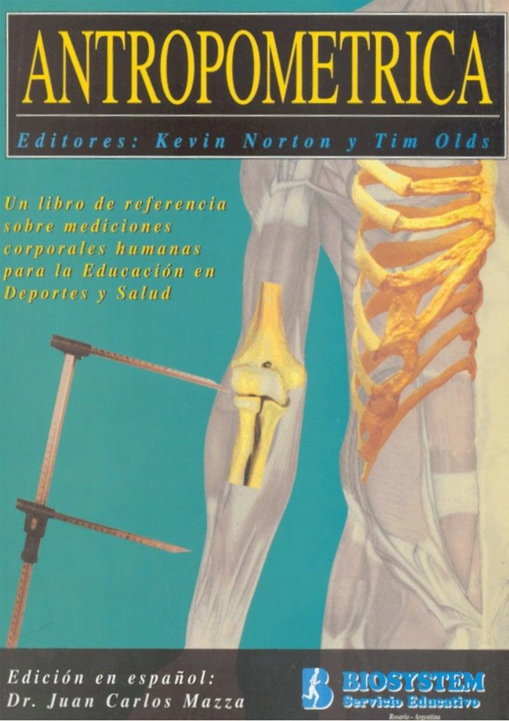 ANTROPOMETRICA                                                                     Editores: Kevin Norton y Tim Olds   Un ...