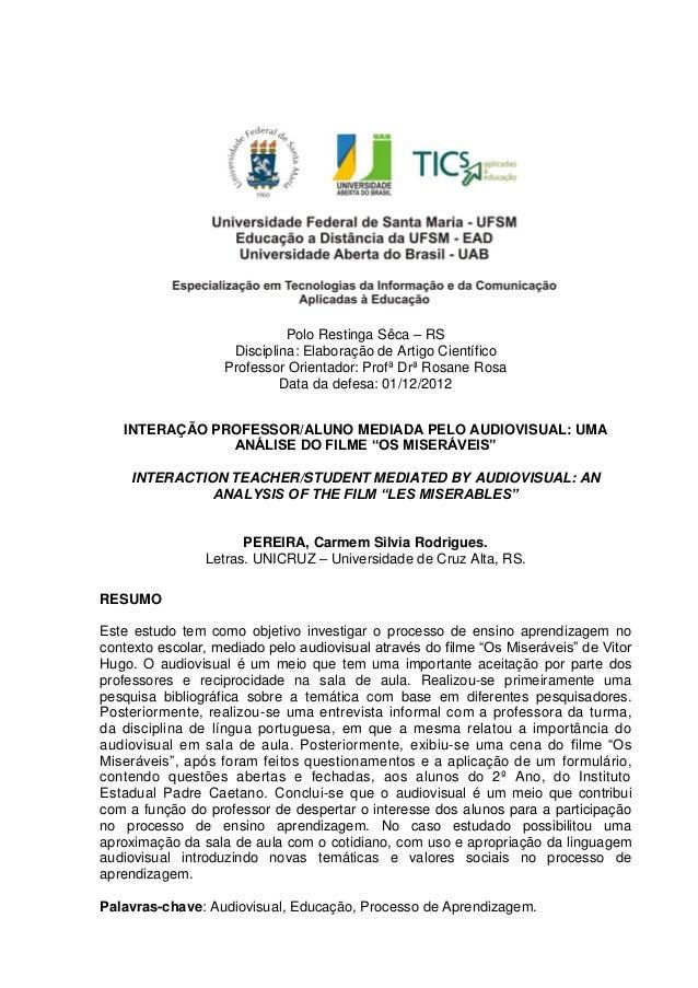 Polo Restinga Sêca – RSDisciplina: Elaboração de Artigo CientíficoProfessor Orientador: Profª Drª Rosane RosaData da defes...