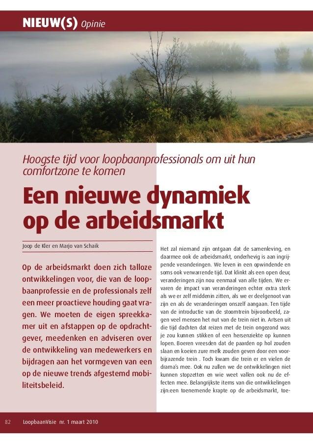 Nieuw(s) LoopbaanVisie nr. 1 maart 201082 Opinie Een nieuwe dynamiek op de arbeidsmarkt Op de arbeidsmarkt doen zich tallo...