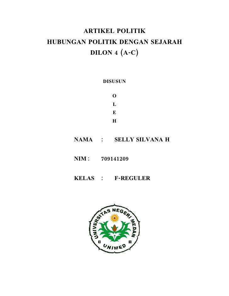 ARTIKEL POLITIK HUBUNGAN POLITIK DENGAN SEJARAH               DILON 4 (A-C)                     DISUSUN                   ...