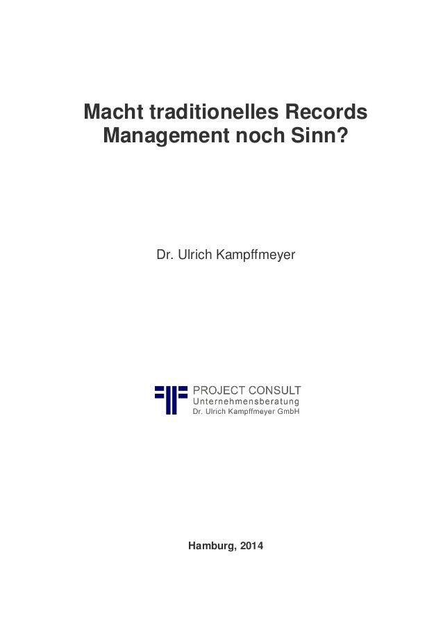 Macht traditionelles Records Management noch Sinn?  Dr. Ulrich Kampffmeyer  Hamburg, 2014