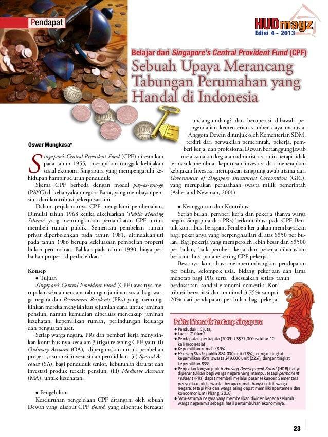 Pendapat Edisi 4 - 2013  Belajar dari Singapore's Central Provident Fund (CPF)  Sebuah Upaya Merancang Tabungan Perumahan ...