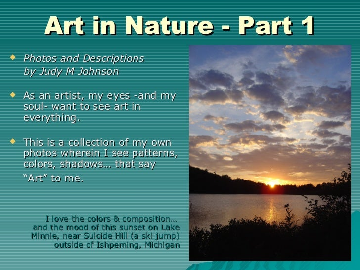 Art in Nature - Part 1   Photos and Descriptions    by Judy M Johnson   As an artist, my eyes -and my    soul- want to s...