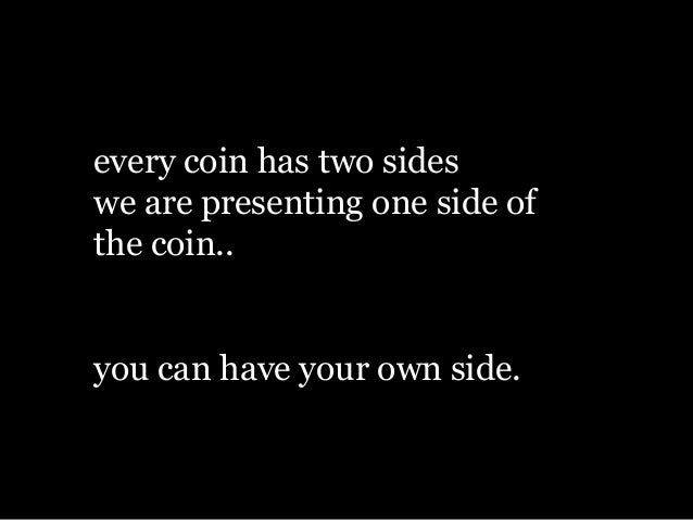 "every coin has two sides essay 8 quotes have been tagged as two-sides-to-the-story:  ""there are two sides to every story,  ""why can't i remember that not once have i ever seen a coin,."