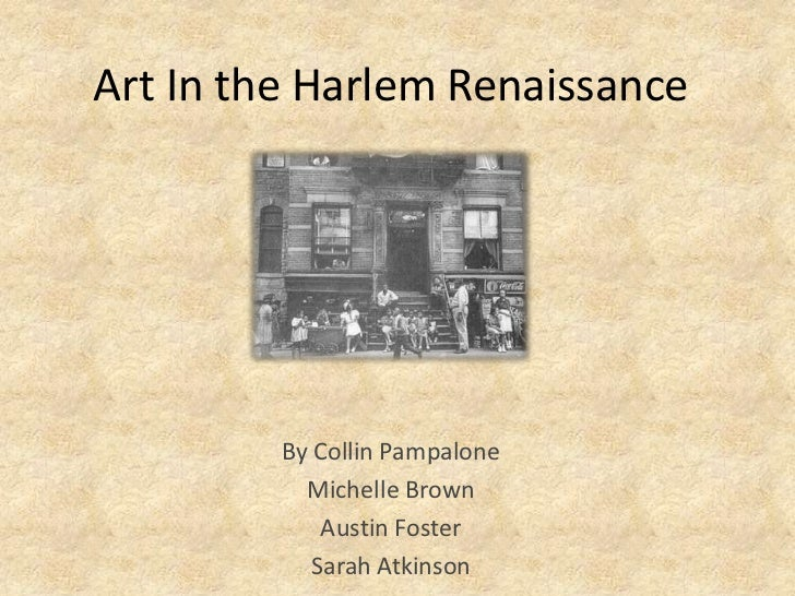 Art In the Harlem Renaissance <br />By Collin Pampalone<br />Michelle Brown<br />Austin Foster<br />Sarah Atkinson<br />