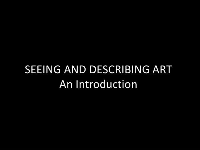 SEEING AND DESCRIBING ART An Introduction