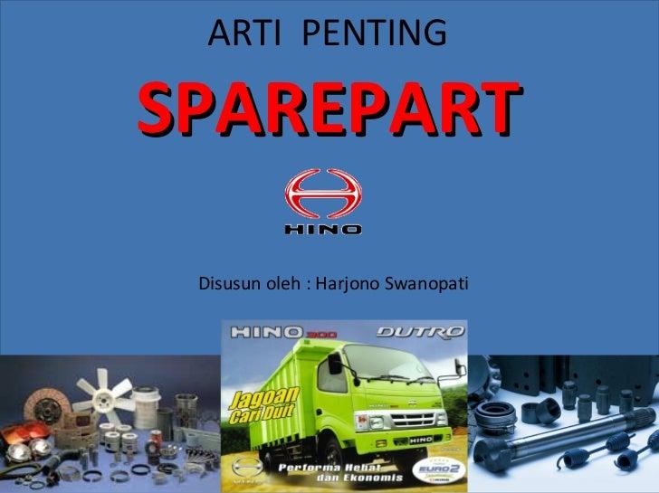 ARTI  PENTING SPAREPART Disusun oleh : Harjono Swanopati
