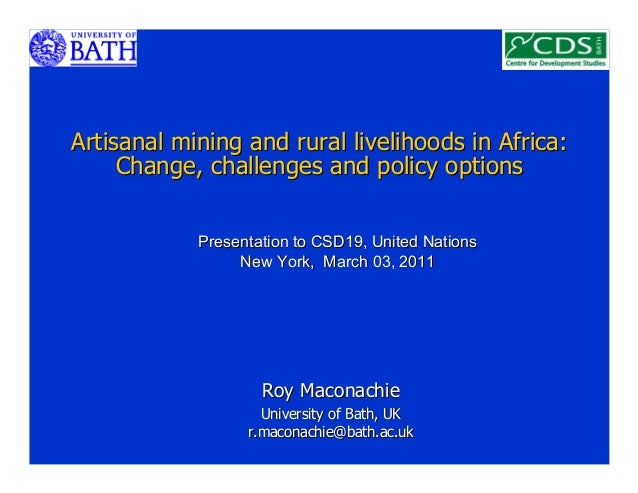 Artisanal mining and rural livelihoods in Africa:     Change, challenges and policy options            Presentation to CSD...