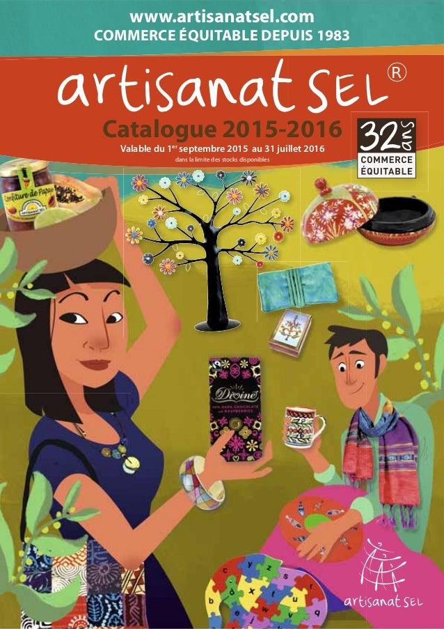 www.artisanatsel.com COMMERCE ÉQUITABLE DEPUIS 1983 Catalogue 2015-2016 Valable du 1er septembre 2015 au 31 juillet 2016 d...