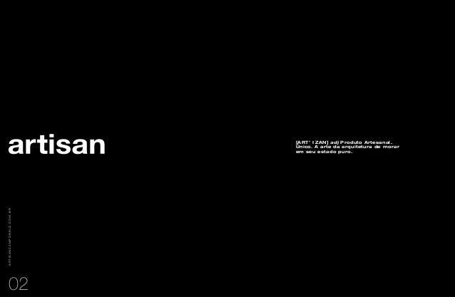 [art' i zan] adj Produto Artesanal.Único. A arte da arquitetura de morarem seu estado puro.02artisanCAMPOBELO.com.br