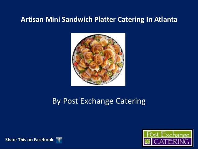 Artisan Mini Sandwich Platter Catering In Atlanta  By Post Exchange Catering  Share This on Facebook