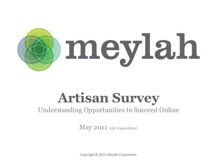 Artisan Survey<br />Understanding Opportunities to Succeeding Online<br />April 2011<br />Copyright © 2011 Meylah Corporat...