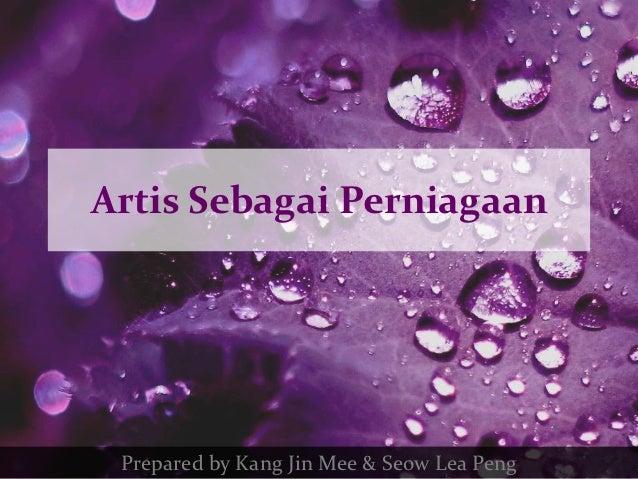 Artis Sebagai Perniagaan Prepared by Kang Jin Mee & Seow Lea Peng