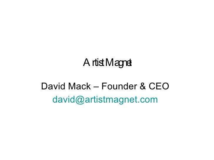 David Mack – Founder & CEO [email_address] Artist Magnet