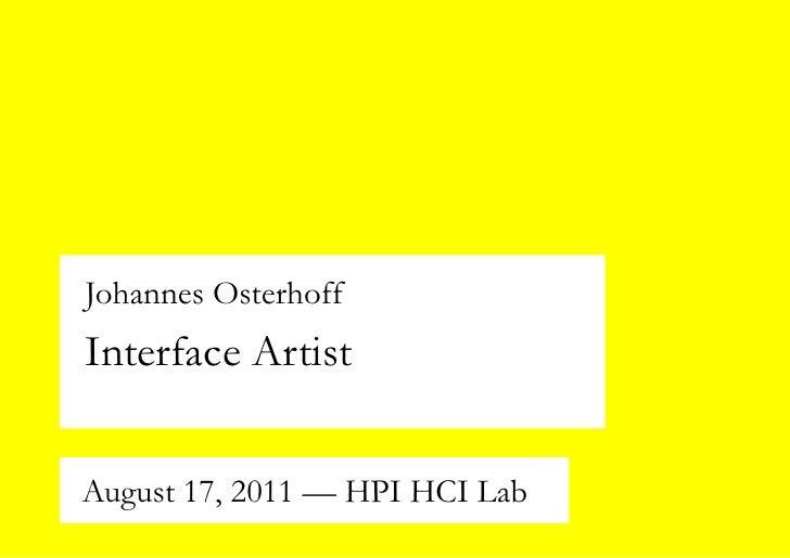 Johannes OsterhoffInterface ArtistAugust 17, 2011 — HPI HCI Lab