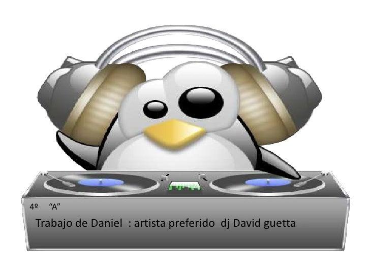 """4º     """"A"""" <br />Trabajo de Daniel  : artista preferido  dj David guetta<br />"""