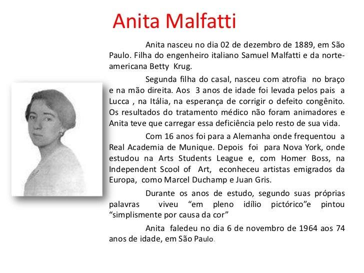 Anita Malfatti           Anita nasceu no dia 02 de dezembro de 1889, em SãoPaulo. Filha do engenheiro italiano Samuel Malf...